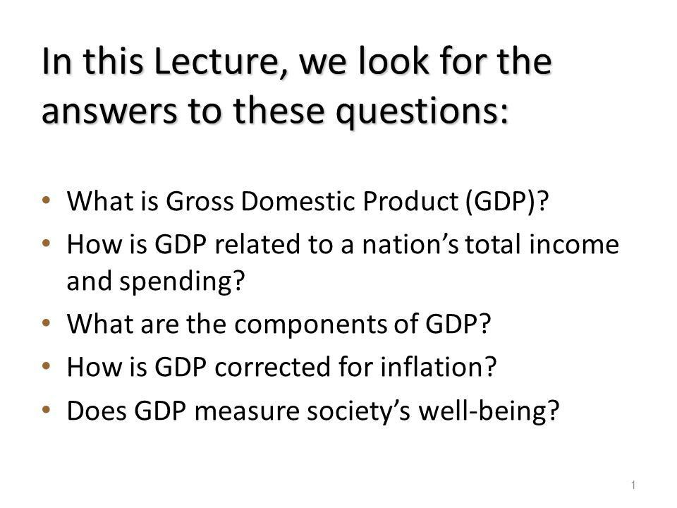 Measuring a Nation's Income 0. In this Lecture, we look for the ...
