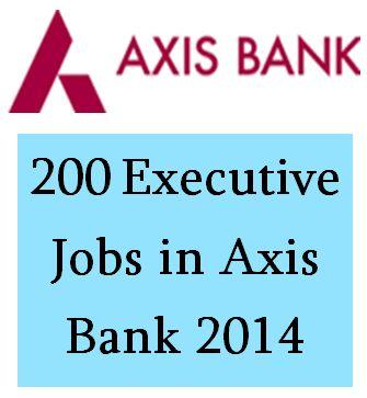 200 Executive Jobs in Axis Bank Recruitment 2014 – Mumbai ...