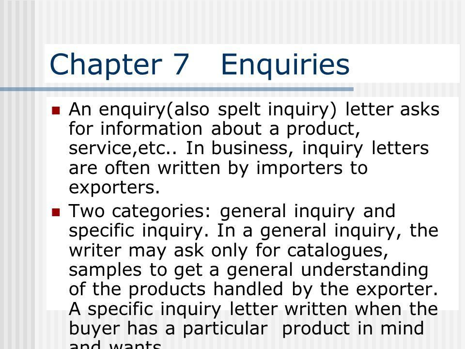 Chapter 7 Enquiries An enquiry(also spelt inquiry) letter asks for ...