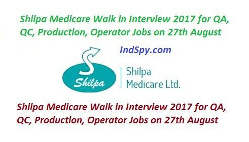Shilpa Medicare Walk in Interview 2017 for QA, QC, Production ...