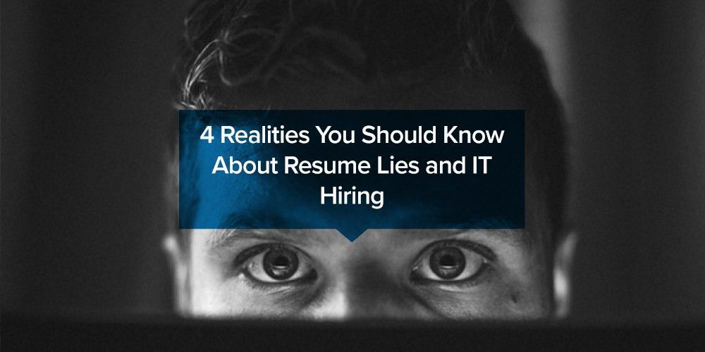 4 Realities You Should Know About Resume Lies and IT Hiring ...