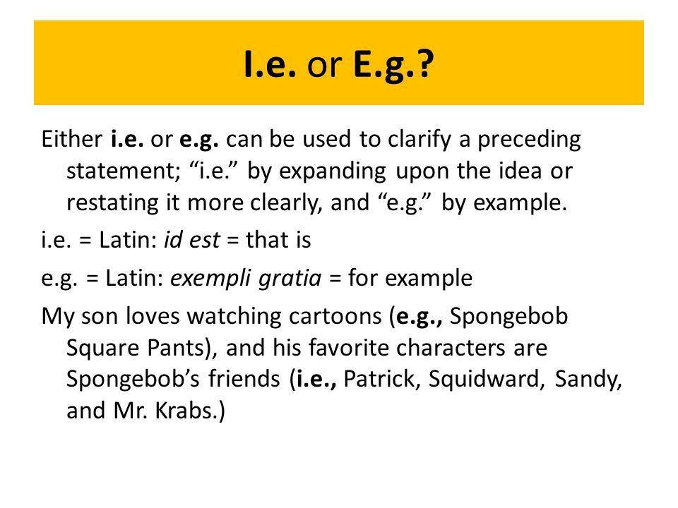 I.e. or E.g.? Either i.e. or e.g. can be used to clarify a ...