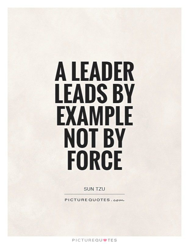 A leader leads by example not by Force | Picture Quotes