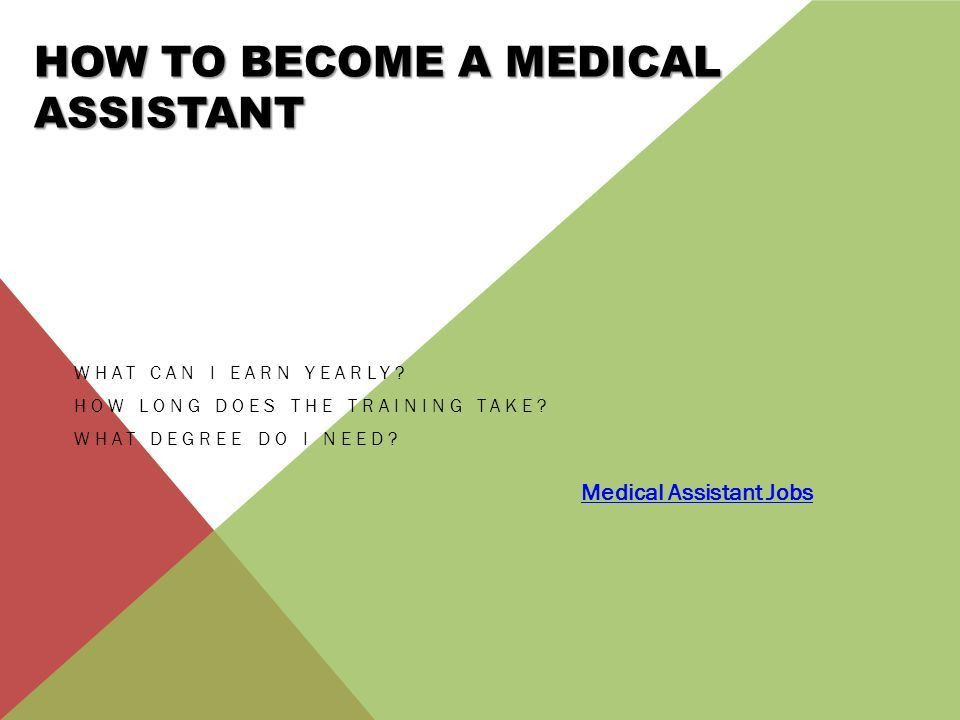 HOW TO BECOME A MEDICAL ASSISTANT WHAT CAN I EARN YEARLY? HOW LONG ...