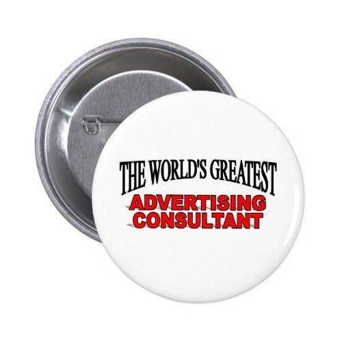 The World's Greatest Advertising Consultant Button | Consultant ...
