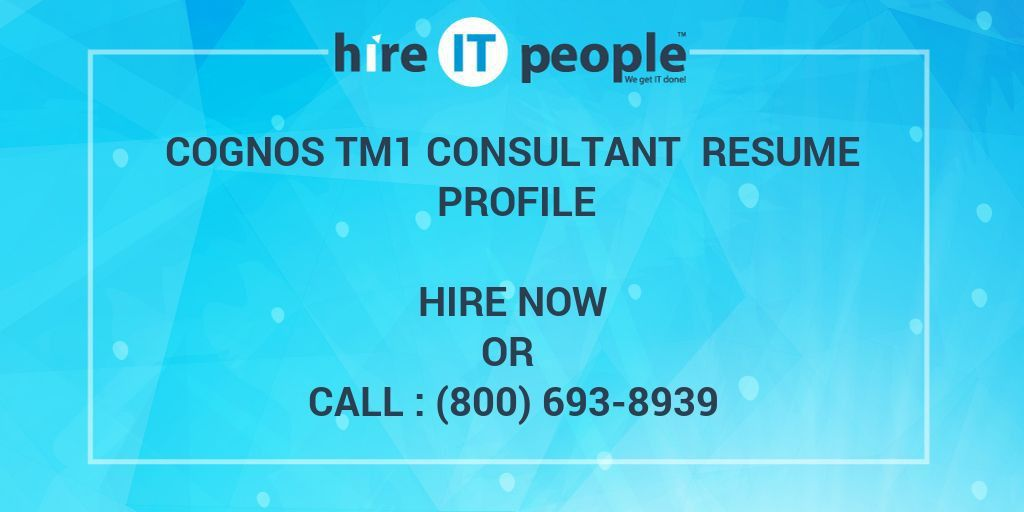 Cognos TM1 Consultant Resume Profile - Hire IT People - We get IT done