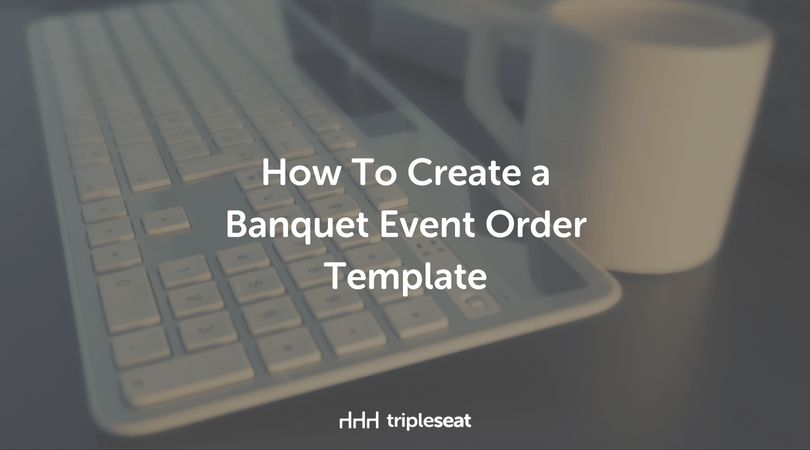 How To Create a Banquet Event Order Template | Tripleseat