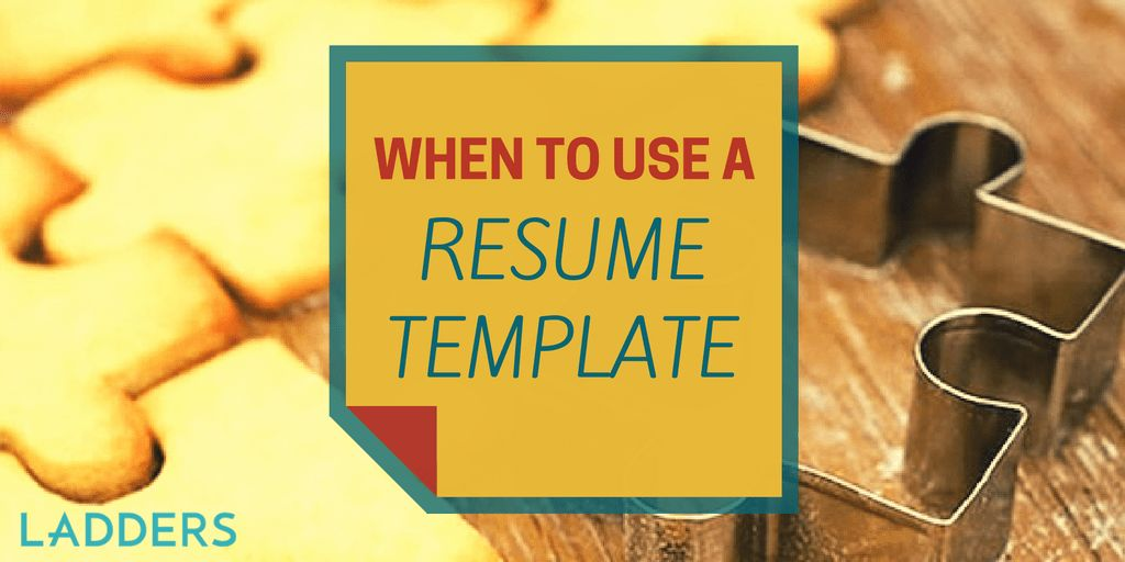 When to Use a Resume Template | Ladders