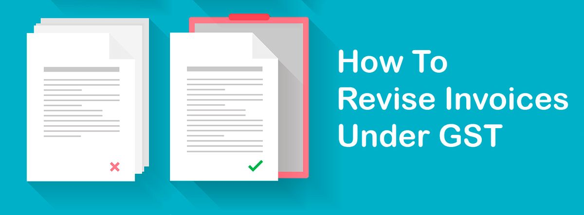 How To Revise Invoice In GST - Important Things To Know