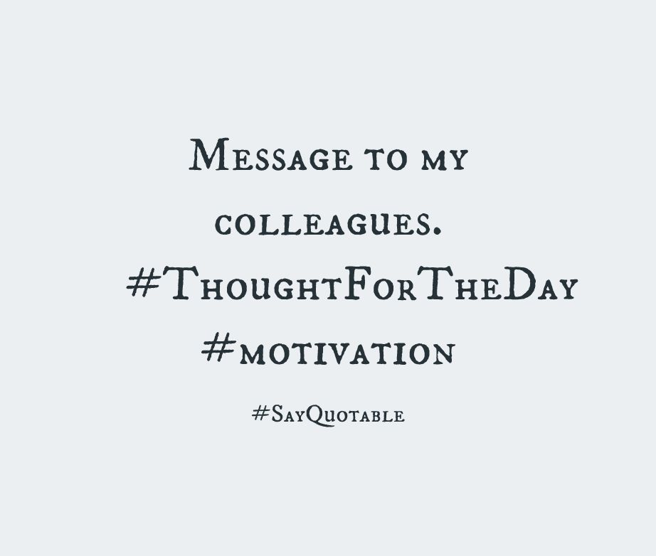 Quote About Message to my colleagues. #ThoughtForTheDay ...