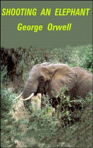 review george orwell s shooting an elephant The officer is provoked by the mob into shooting the elephant because he feels he must do george orwell's shooting an elephant talks about how imperialism.