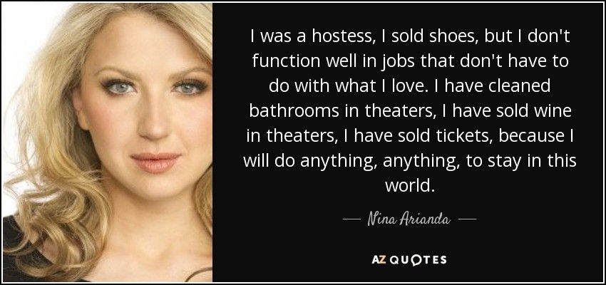 Nina Arianda quote: I was a hostess, I sold shoes, but I don't...