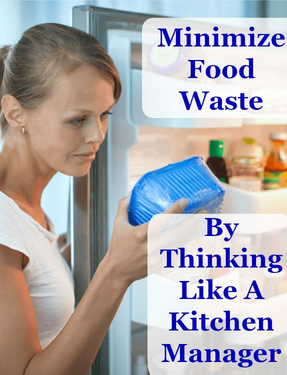 Minimize Food Waste By Thinking Like A Kitchen Manager - Home Ec 101