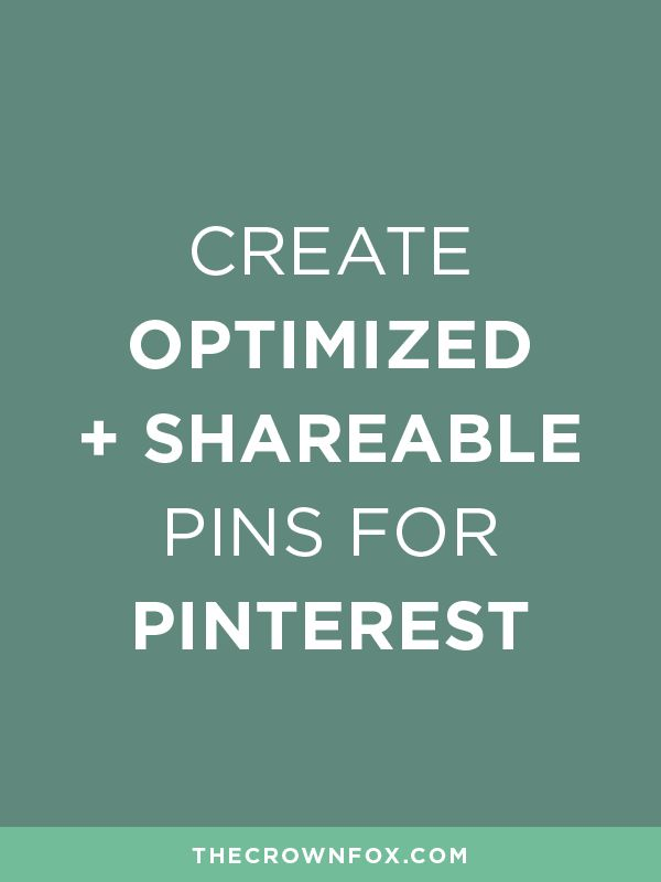 Create Optimized + Shareable Pins For Pinterest — TheCrownFox ...