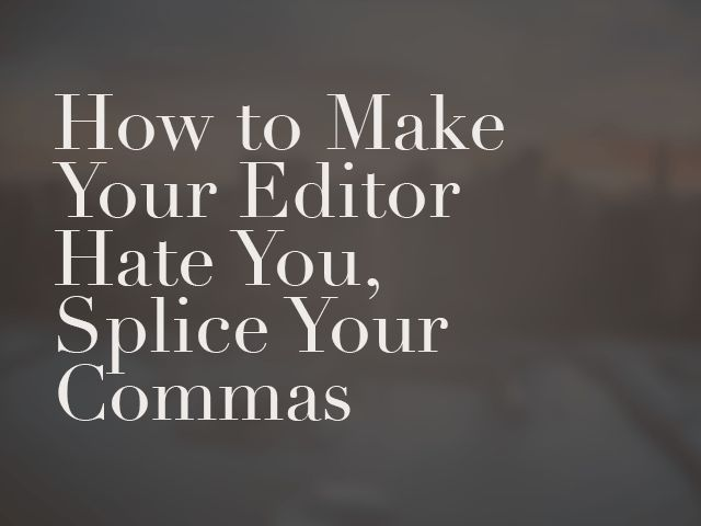 What Is a Comma Splice? And Why Do Editors Hate Them?