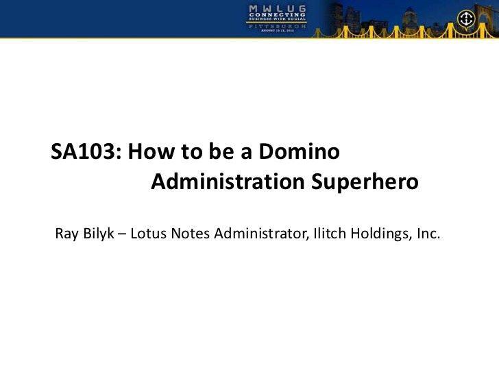 SA103 - How to Be a Domino Administration Superhero - MWLUG 2012