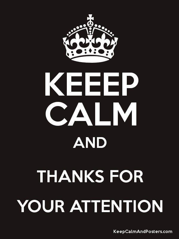 KEEEP CALM AND THANKS FOR YOUR ATTENTION - Keep Calm and Posters ...