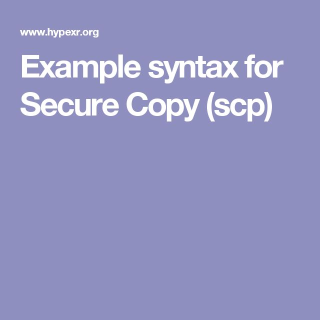 Example syntax for Secure Copy (scp) | Chemistry & Computational ...