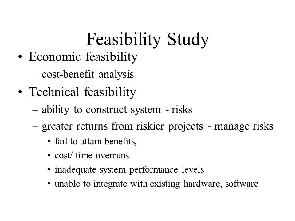 Feasibility Study: Economic feasibility Technical feasibility ...