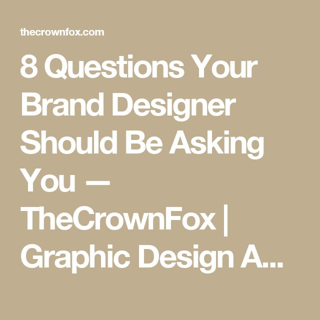 8 Questions Your Brand Designer Should Be Asking You | Graphics ...