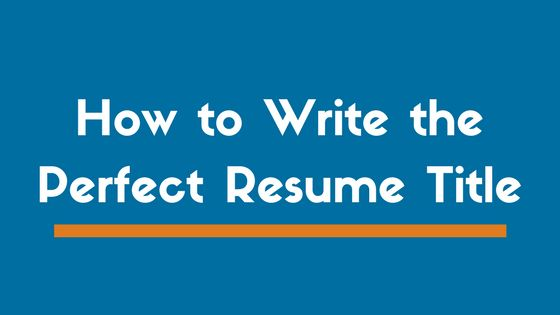 How to Write the Perfect Resume Title or Headline (Examples ...