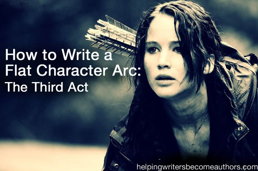 How to Write a Flat Character Arc, Pt. 3: The Third Act - Helping ...