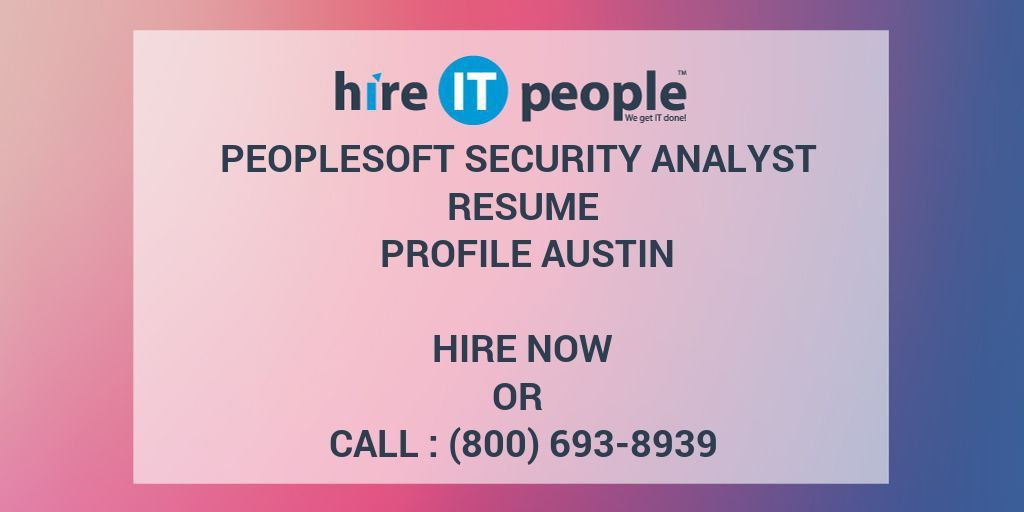 PEOPLESOFT SECURITY Analyst Resume Profile Austin - Hire IT People ...