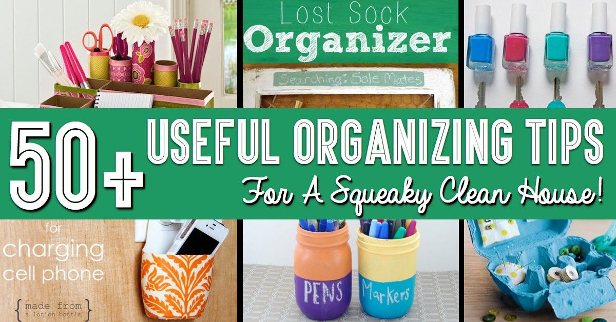 50+ Useful Organizing Tips For A Squeaky Clean House! – Cute DIY ...