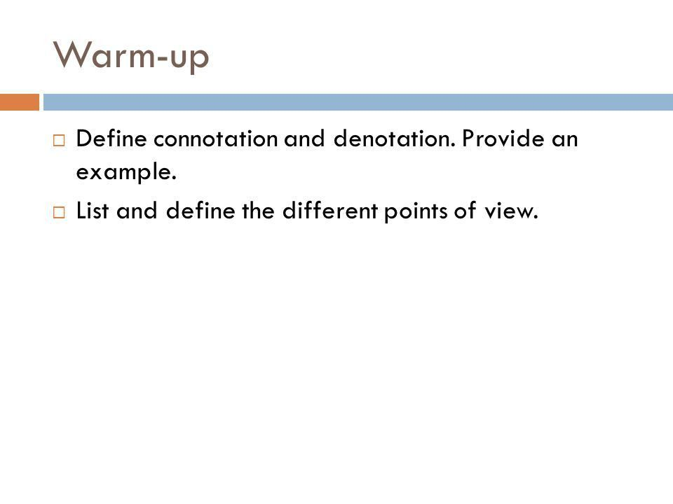 Warm-up Define connotation and denotation. Provide an example ...
