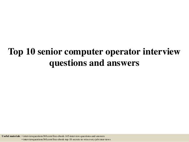 top-10-senior-computer-operator -interview-questions-and-answers-1-638.jpg?cb=1435372316