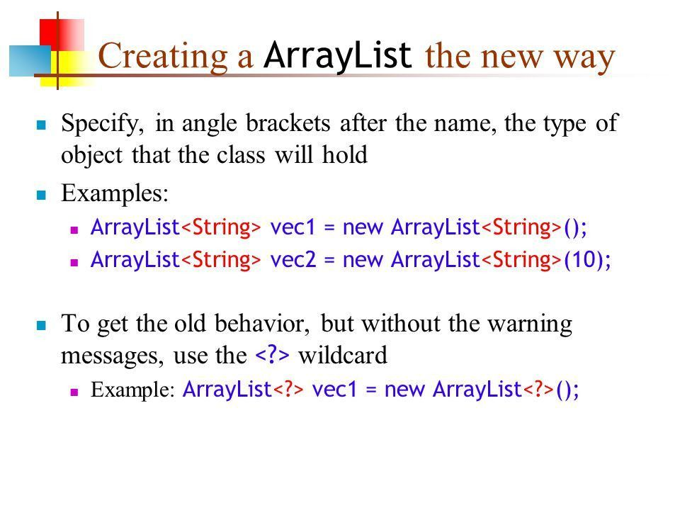 15-Jul-15 Generics. ArrayList s and arrays A ArrayList is like an ...