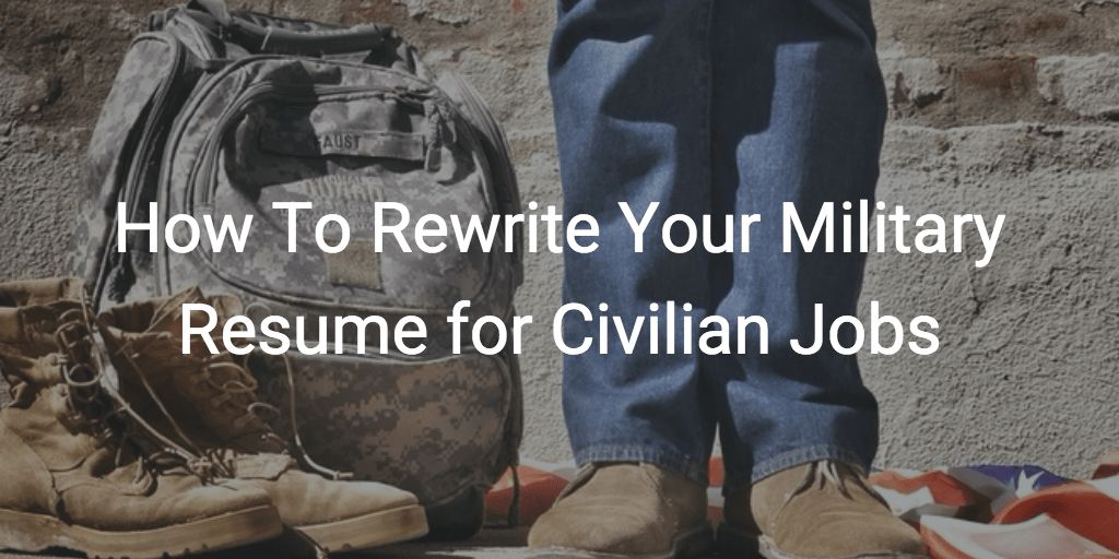 How-To-Rewrite-Your-Military-Resume-for-Civilian-Jobs.png