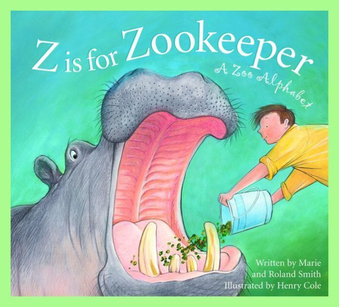 Z Is for Zookeeper: A Zoo Alphabet by Roland Smith, Marie Smith ...