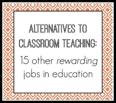 Alternatives to classroom teaching: 15 other rewarding jobs in ...