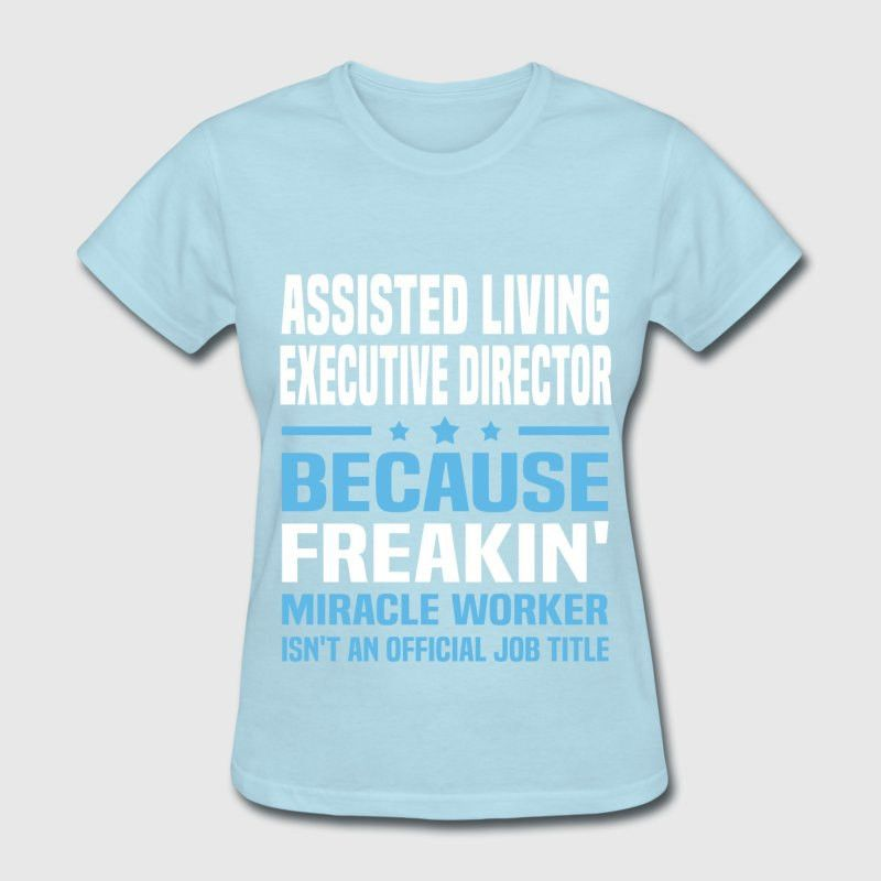 Assisted Living Executive Director T-Shirt | Spreadshirt