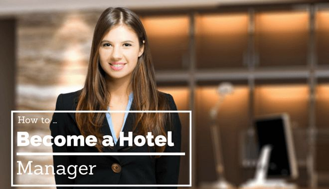 How to Become a Hotel Manager | 2017 Guide