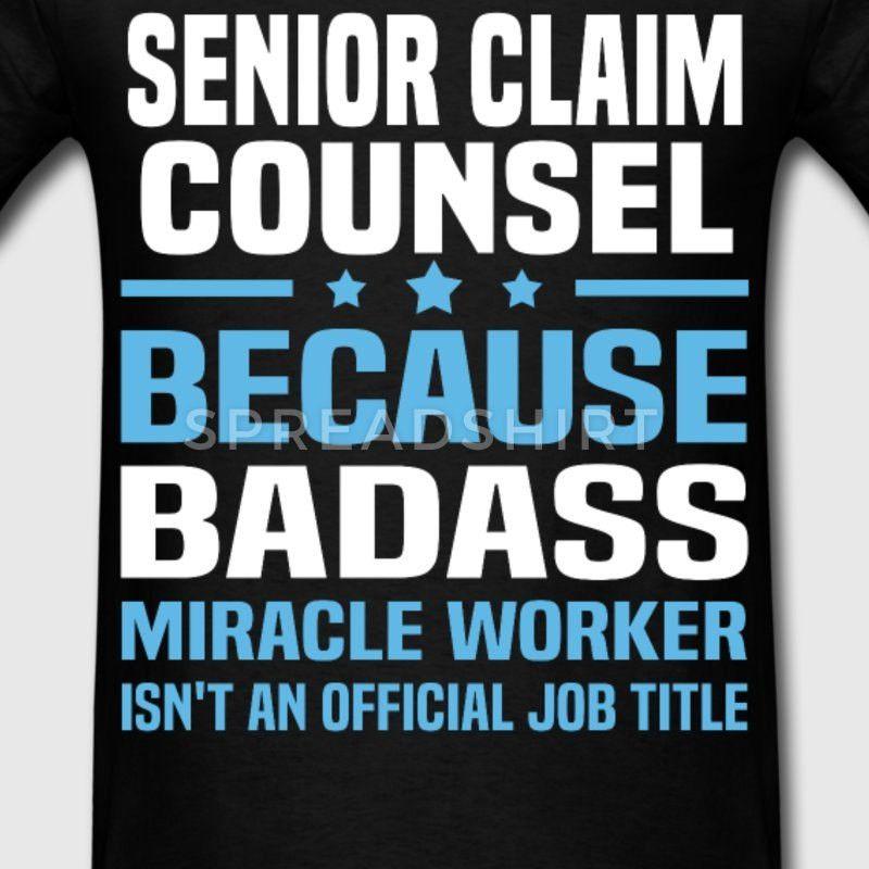 Senior Claim Counsel T-Shirt | Spreadshirt