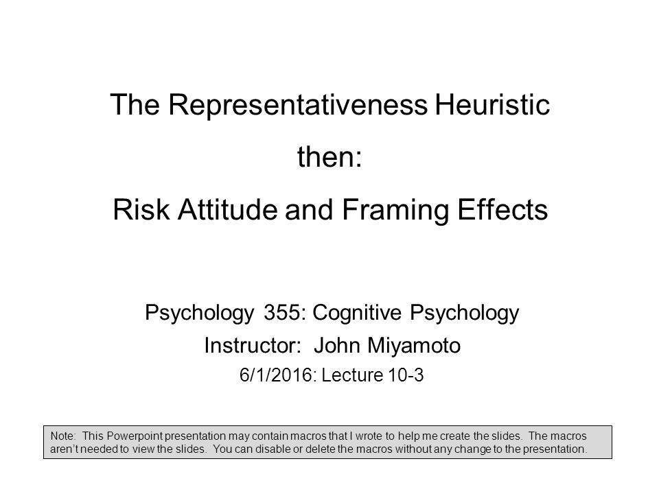 The Representativeness Heuristic then: Risk Attitude and Framing ...
