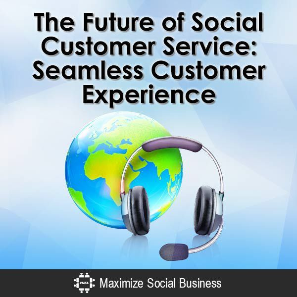Future of Social Customer Service: Seamless Customer Experience