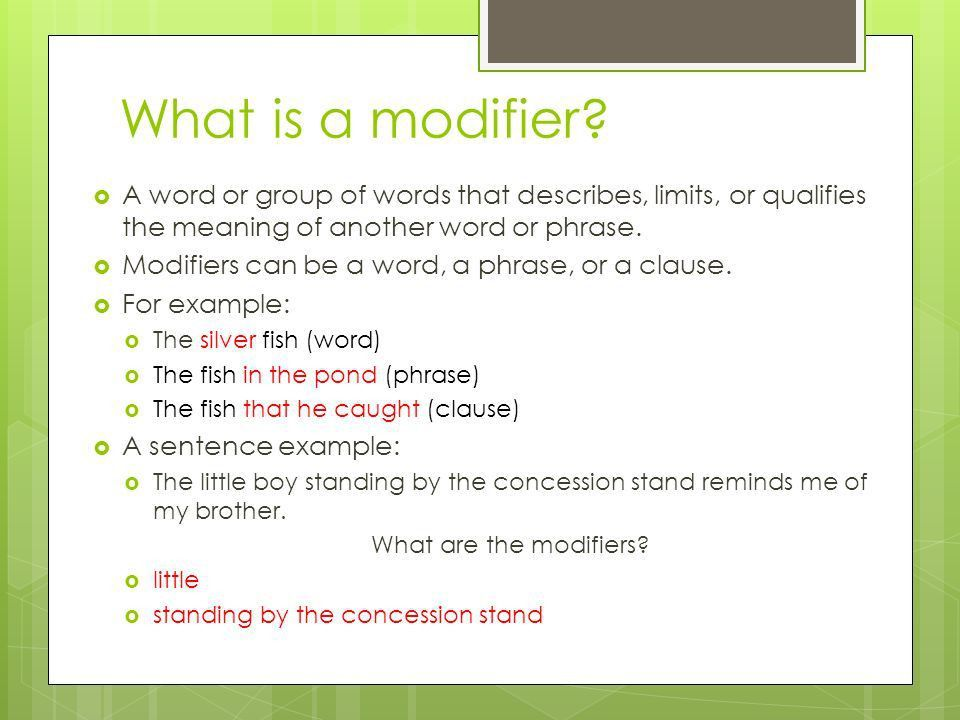 The Modifier…. What is a modifier? AA word or group of words ...