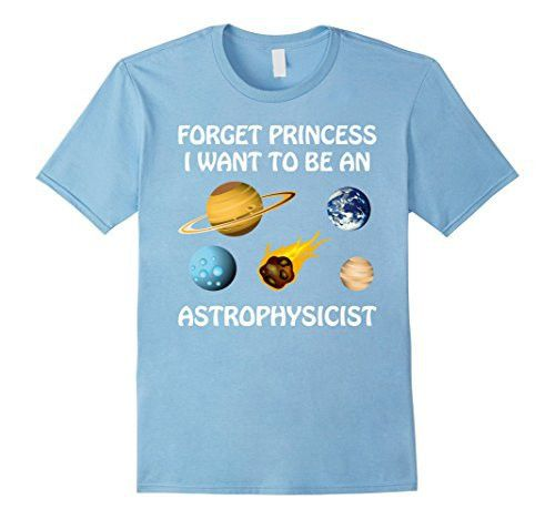 Astrophysicist Princess Tshirt Kids and Adults Forget Princess I ...