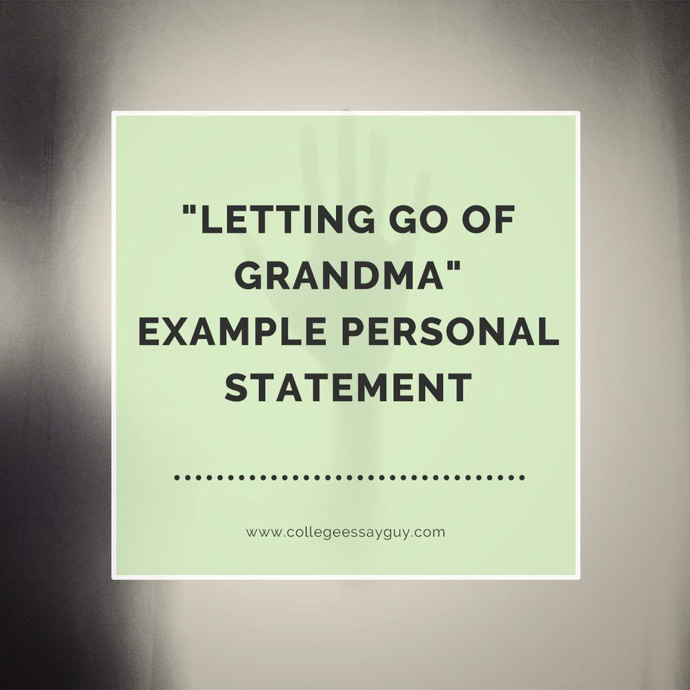 "Letting Go of Grandma"" Example Personal Statement — College Essay ..."