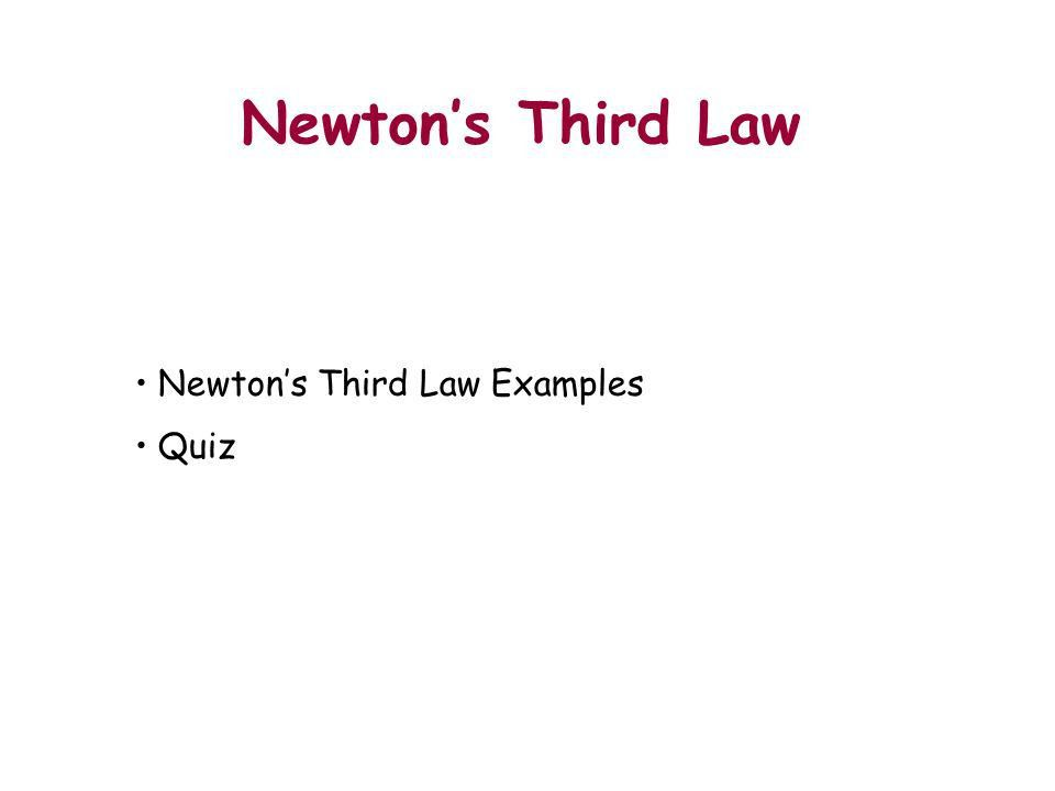 Newton's Third Law Newton's Third Law Examples Quiz Outline. - ppt ...