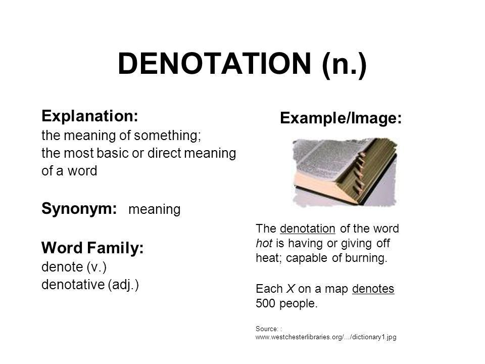 DENOTATION (n.) Explanation: the meaning of something; the most ...