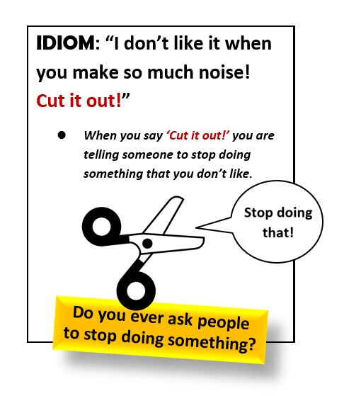 Idiom: Cut it out - All Things Topics