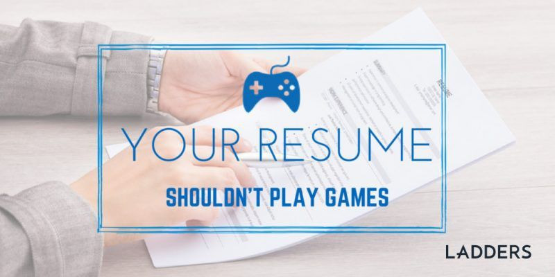 Your Resume Shouldn't Play Games | Ladders
