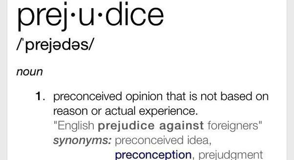 Is it prejudice to criticise people based on your bad experiences ...