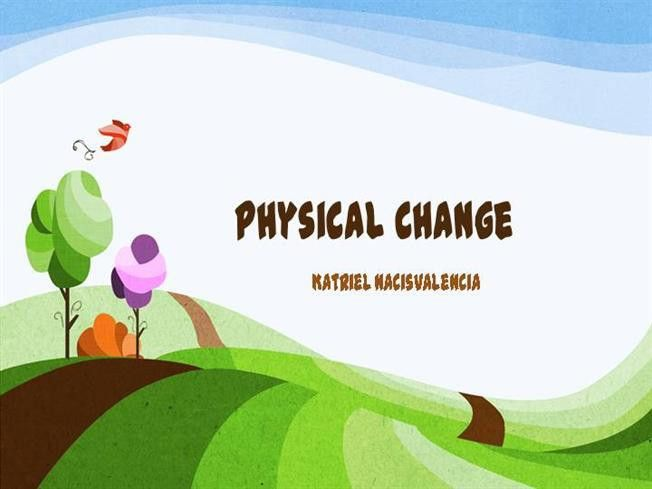 Physical Change |authorSTREAM