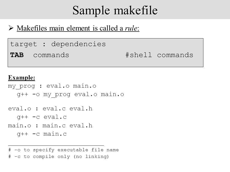 Makefiles  Provide a way for separate compilation.  Describe ...