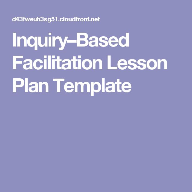 Inquiry–Based Facilitation Lesson Plan Template | Inquiry Based ...